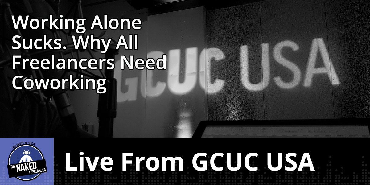 The Naked Freelancer Episode 008 Live from GCUC USA